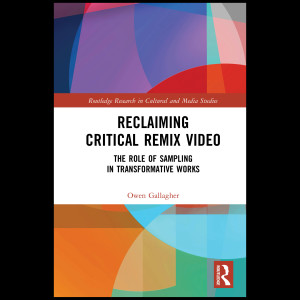 Reclaiming Critical Remix Video: The Role of Sampling in Transformative Works by Owen Gallagher Book Cover